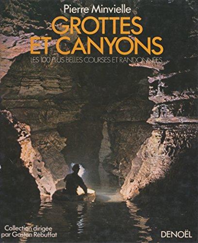 GROTTES ET CANYONS.LES 100 PLUS BELLES COURSES ET RANDONNEES. par MINVIELLE PIERRE