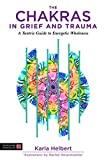 The Chakras in Grief and Trauma: A Tantric Guide to Energetic Wholeness (English Edition)