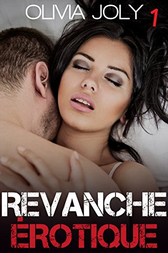 Revanche érotique : Tome 1 (Histoire coquine, Soumission, Tabou, Suspense) (French Edition)