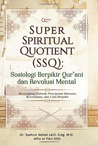 Super Spiritual Quotient (SSQ): Sosiologi Qur'ani dan Revolusi Mental (Indonesian Edition)