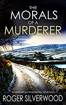THE MORALS OF A MURDERER an enthralling crime mystery full of twists (Yorkshire Murder Mysteries Book 4) (English Edition) van [SILVERWOOD, ROGER]