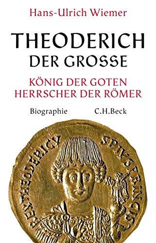 Theoderich der Große: König der Goten, Herrscher der Römer