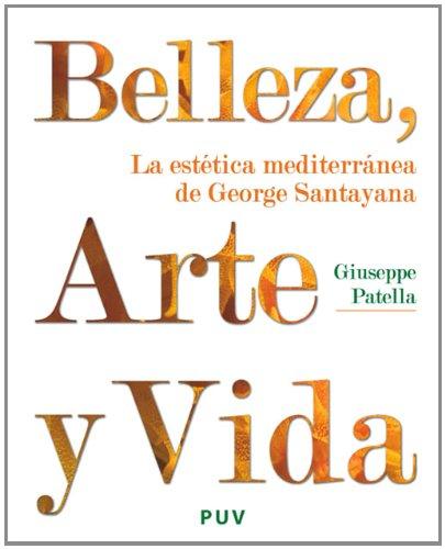 Belleza, Arte y Vida: La estética mediterránea de George Santayana (Spanish Edition)