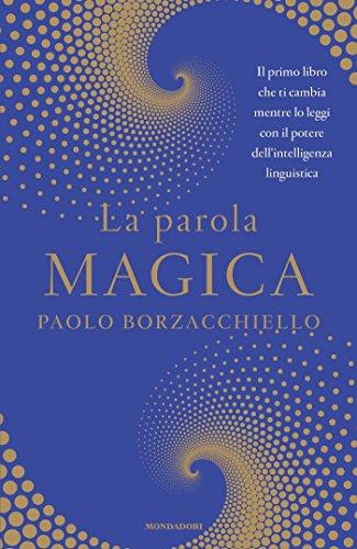 La parola magica: Il primo libro che ti cambia mentre lo leggi con il potere dell'intelligenza linguistica (Italian Edition)