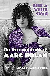 Ride a White Swan: The Lives and Death of Marc Bolan by Lesley-Ann Jones (2012-09-13)