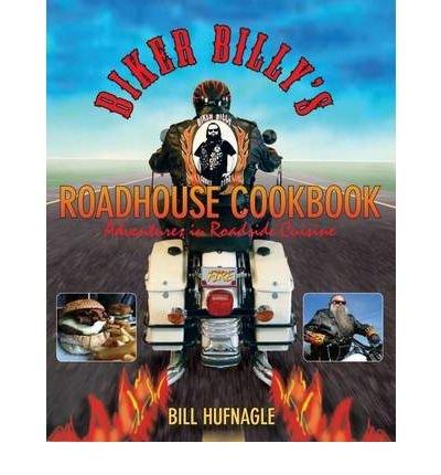 [ BIKER BILLY'S ROADHOUSE COOKBOOK: ADVENTURES IN ROADSIDE CUISINE ] BY Hufnagle, Bill ( Author ) [ 2008 ] Paperback