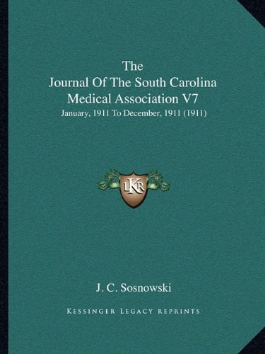 The Journal of the South Carolina Medical Association V7: January, 1911 to December, 1911 (1911)
