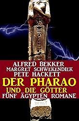 Der Pharao und die Götter: Fünf Ägypten Romane