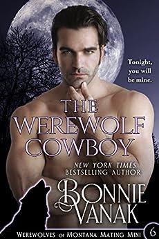 The Werewolf Cowboy: Werewolves of Montana Mating Mini #6 by [Vanak, Bonnie]