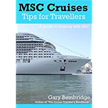 MSC Cruises : Tips For Travellers: A Guide To Cruising With MSC (English Edition)