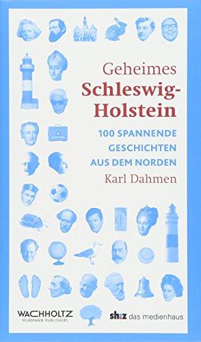 Geheimes Schleswig-Holstein: 100 spannende Geschichten aus dem Norden