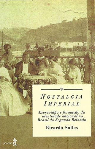 Nostalgia imperial: Escravidão e formação da identidade nacional no Brasil do Segundo Reinado (Portuguese Edition)