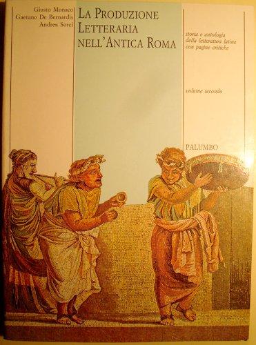 La Produzione letteraria nell'Antica Roma. Storia e antologia della letteratura latina con pagine critiche Vol.2
