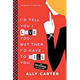 I'd Tell You I Love You, But Then I'd Have to Kill You (10th Anniversary Edition) (Gallagher Girls) by Ally Carter (2016-06-14)