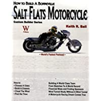 How to Build a Bonneville Salt Flats Motorcycle (Custom Builder) by Keith Ball (2008-04-15)