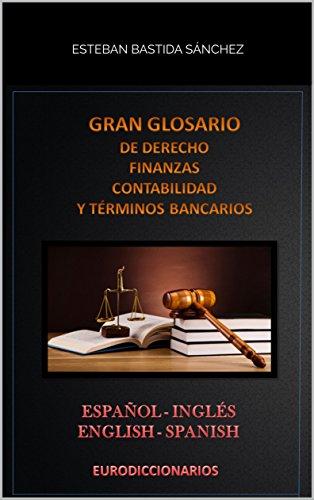 Gran glosario de Derecho - Finanzas - Contabilidad & términos bancarios español inglés & english spanish por ESTEBAN BASTIDA SÁNCHEZ