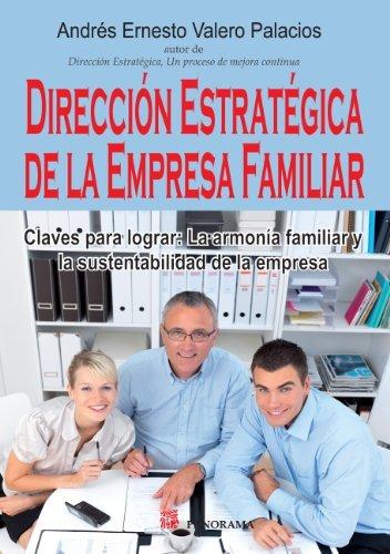 Dirección estratégica de la empresa familiar (Gerencia y desarrollo ejecutivo) por Andrés Ernesto Valero
