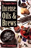 The Complete Book of Incense, Oils and Brews...