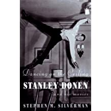 Dancing on the Ceiling: Stanley Donen and his Movies by Stephen M. Silverman (1996-02-13)