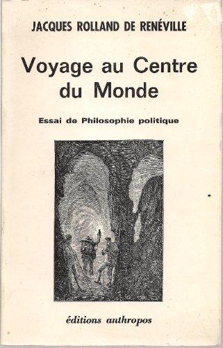 Voyage au centre du monde, essai de philosophie politique par Reneville Jacques Rolland de