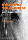 Knowing Your Horse: A Guide to Equine Learning, Training and Behaviour