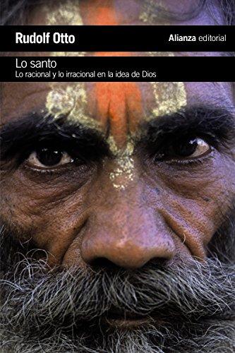 Lo santo: Lo racional y lo irracional en la idea de Dios (El Libro De Bolsillo - Humanidades) por Rudolf Otto