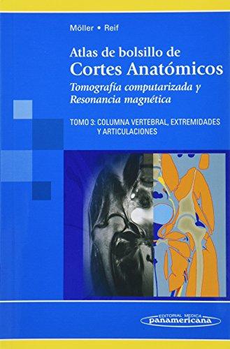 Atlas de bolsillo de Cortes Anatómicos. Tomografía computarizada y Resonancia Magnética: Columna Vertebral, Extremidades y Articulaciones: 3
