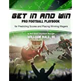 Get In and Win Pro Football Playbook: For Predicting Scores and Placing Winning Wagers By a Wall Street Investment Manager (English Edition)