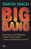 Big Bang: Der Ursprung des Kosmos und die Erfindung der modernen Naturwissenschaft - Simon Singh