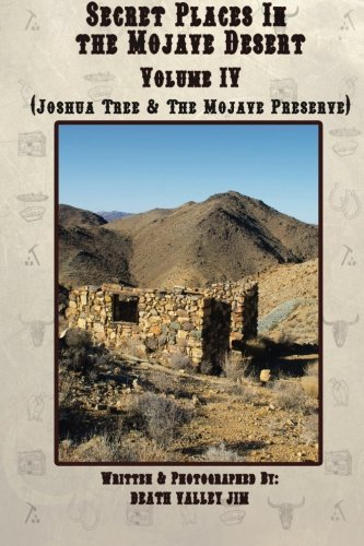 Secret Places in the Mojave Desert, Vol. IV: Joshua Tree & The Mojave Preserve by Death Valley Jim (2013-10-14)
