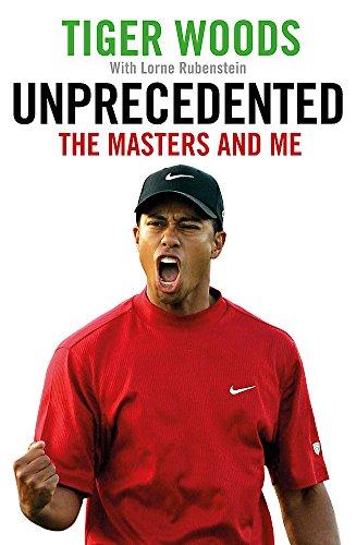 Unprecedented: The Masters and Me por Tiger Woods