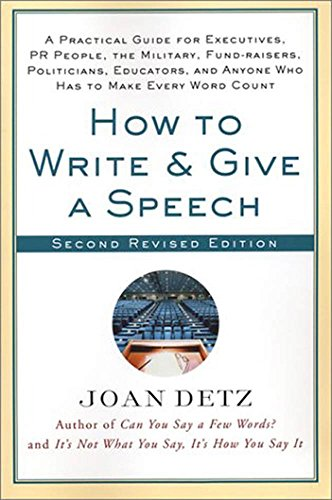 How to Write and Give a Speech: A Practical Guide for Executives, PR People, the Military, Fund-Raisers, Politicians, Educators, and Anyone Who Has to Make Every Word Count (English Edition)