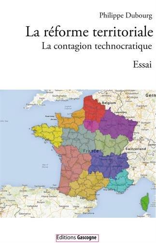 La réforme territoriale : La contagion technocratique par Philippe Dubourg