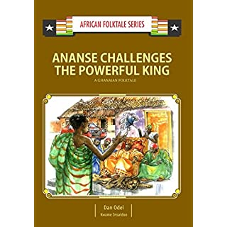 Ananse Challenges the Powerful King: A Ghanaian Folktale (African Folktale Series (AFS))