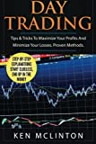 Day Trading: Tips & Tricks To Maximize Your Profits And Minimize Your Losses. Proven Methods. (Day Trading, Stock Exchange, Trading Strategies) (Volume 5) by Ken McLinton (2016-03-02)