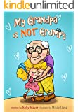 My Grandpa is NOT Grumpy!: (Children's EBook) Funny Rhyming Picture Book for Beginner Readers (ages 2-8) (Funny Grandparents Series- (Beginner and Early Readers) 1)