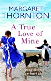 A True Love of Mine by Margaret Thornton (28-Apr-2008) Paperback