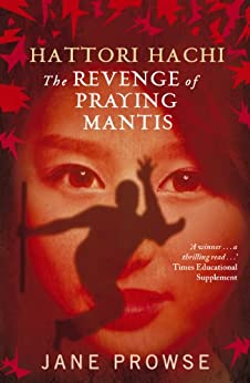 Hattori Hachi: The Revenge of Praying Mantis by [Prowse, Jane]