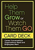 Help Them Grow or Watch Them Go Card Deck: Career Conversations Organizations Need and Employees Want...