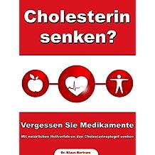 Cholesterin senken? - Vergessen Sie Medikamente – Mit natürlichen Heilverfahren den Cholesterinspiegel senken