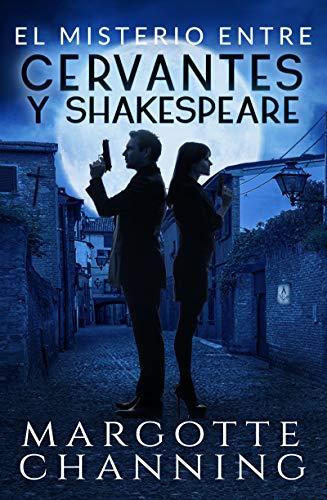 EL MISTERIO ENTRE CERVANTES Y SHAKESPEARE: Un nuevo género de novela: Suspense Romántico  (Policíaca Contemporánea  nº 5) por Margotte Channing
