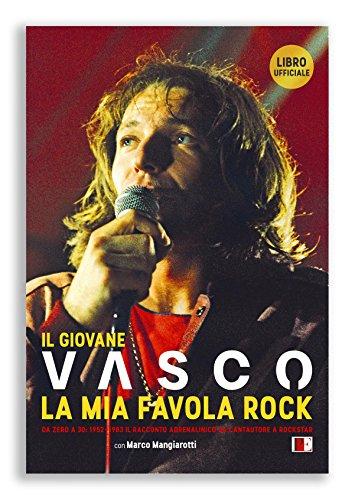 Il giovane Vasco. La mia favola rock. Da zero a 30: 1952-1983. Il racconto adrenalinico da cantautore a rockstar