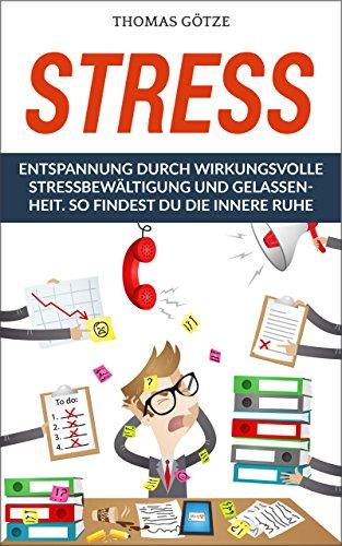 Stress: Entspannung durch wirkungsvolle Stressbewältigung und Gelassenheit. So findest Du die innere Ruhe