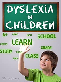 Dyslexia in Children - An Essential Guide for Parents by [Emery, Wells]
