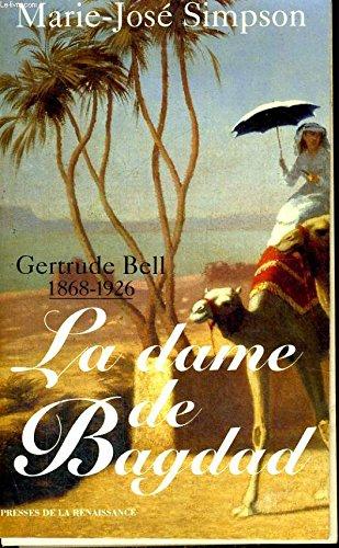 La dame de bagdad : gertrude bell 1868 1926