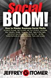 Social BOOM!: How to Master Business Social Media to Brand Yourself, Sell Yourself, Sell Your Product, Dominate Your Industry Market, Save Your Butt, Rake ... Competition into the Dirt (English Edition)