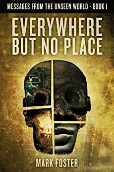 Everywhere But No Place (Messages From The Unseen World Book 1) (English Edition) von [Foster, Mark]