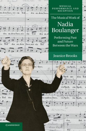 The Musical Work of Nadia Boulanger: Performing Past and Future between the Wars (Musical Performance and Reception)