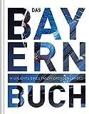 Das Bayern Buch: Highlights eines faszinierenden Landes (KUNTH Das ... Buch. Highlights einer faszinierenden Stadt) -