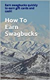 How To Earn Swagbucks: Earn Swag Bucks Quickly to Earn Gift Cards and Cash!